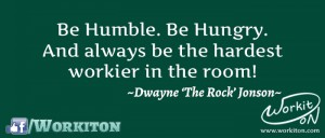 Workiton humble hungry hardworker